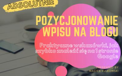 Pozycjonowanie bloga w 2020. Sprawdzone i skuteczne wskazówki dla każdego